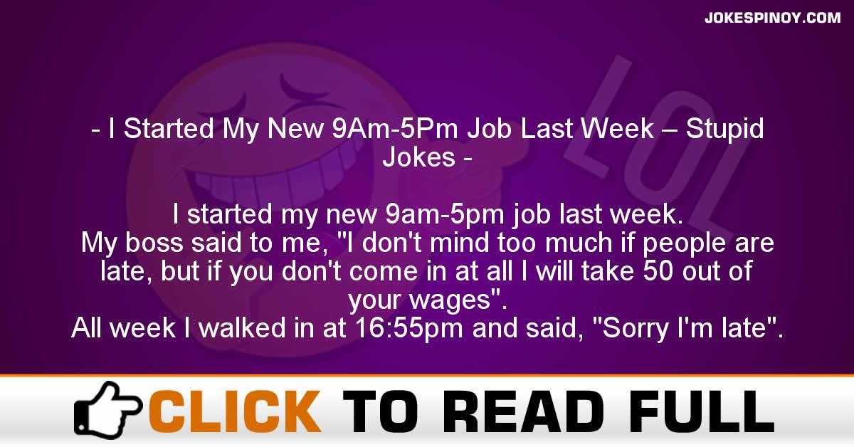 I Started My New 9Am-5Pm Job Last Week – Stupid Jokes