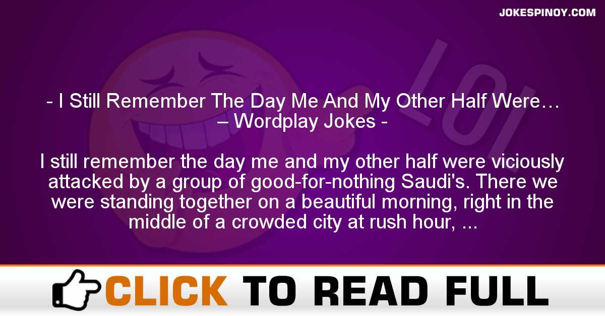 I Still Remember The Day Me And My Other Half Were… – Wordplay Jokes