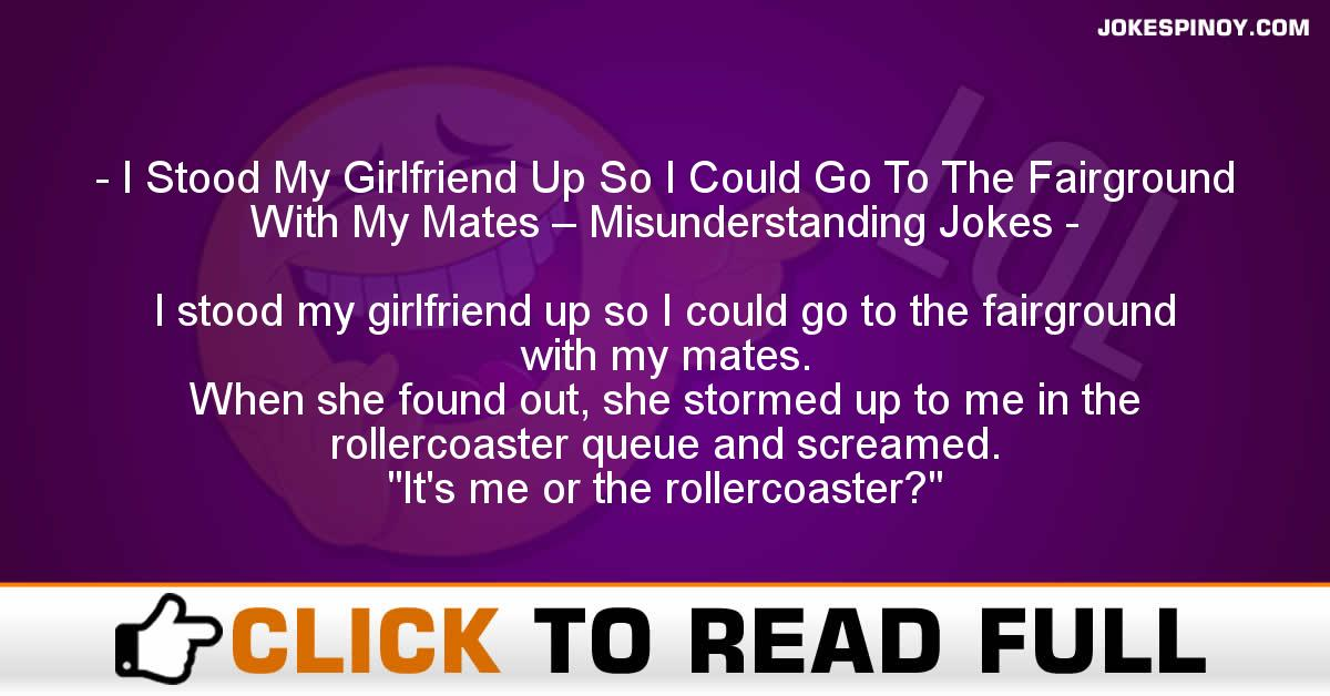 I Stood My Girlfriend Up So I Could Go To The Fairground With My Mates – Misunderstanding Jokes