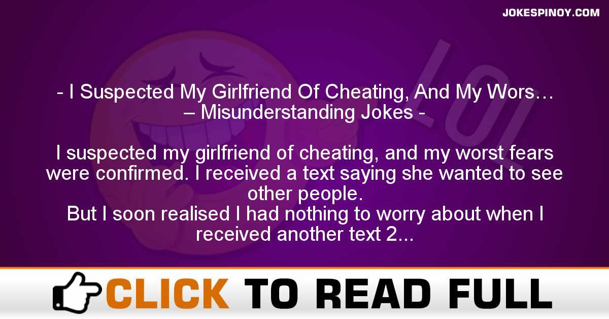 I Suspected My Girlfriend Of Cheating, And My Wors… – Misunderstanding Jokes