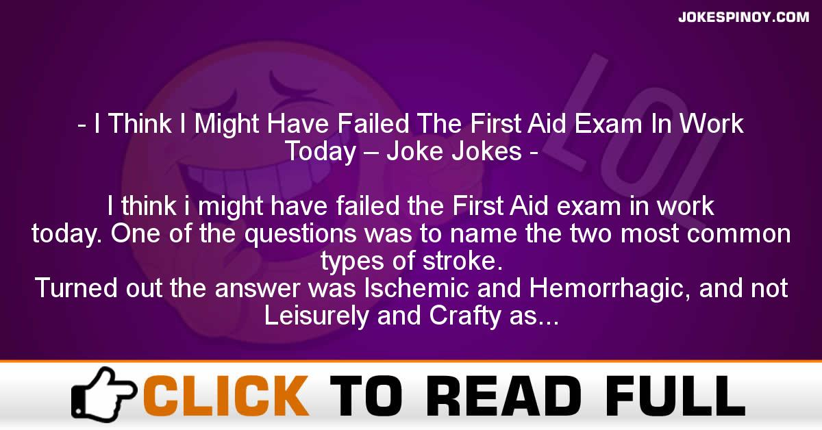 I Think I Might Have Failed The First Aid Exam In Work Today – Joke Jokes