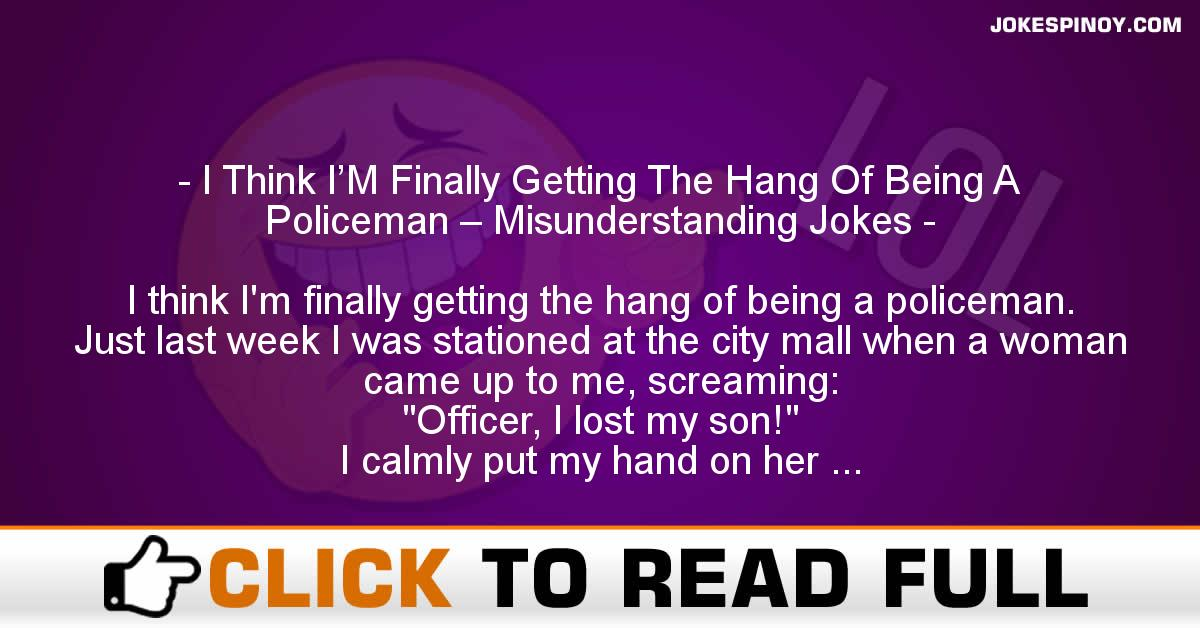 I Think I'M Finally Getting The Hang Of Being A Policeman – Misunderstanding Jokes