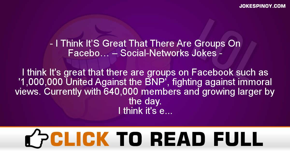 I Think It'S Great That There Are Groups On Facebo… – Social-Networks Jokes