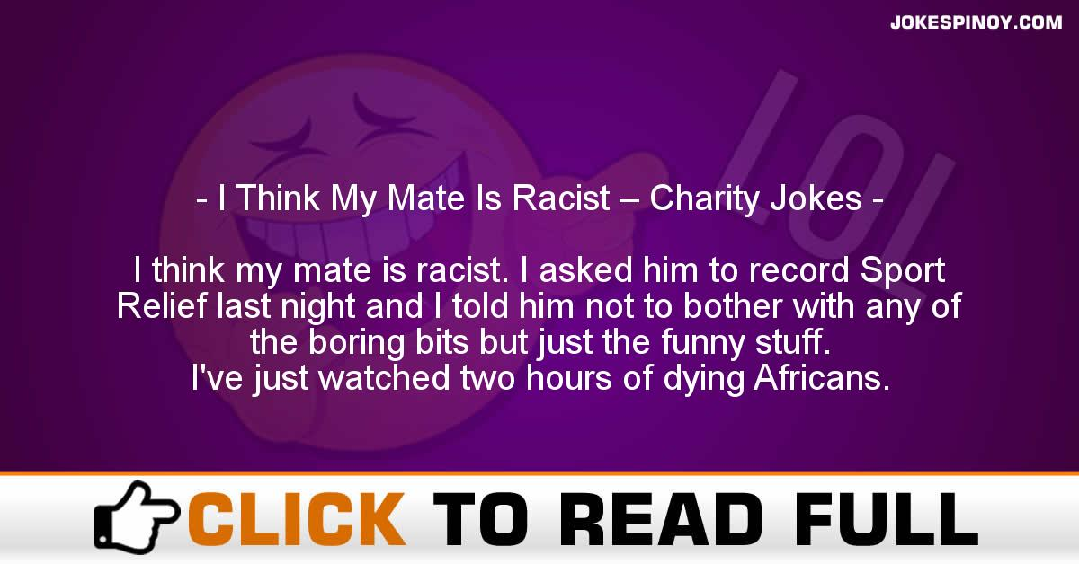 I Think My Mate Is Racist – Charity Jokes