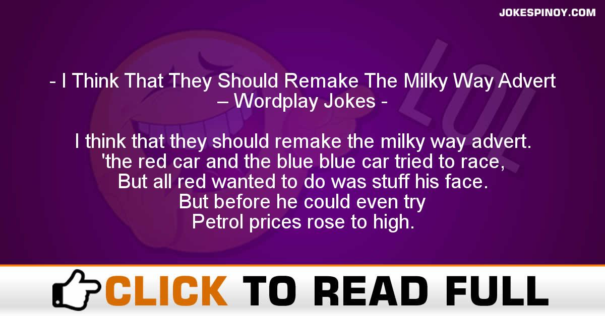 I Think That They Should Remake The Milky Way Advert – Wordplay Jokes