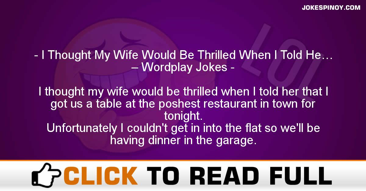 I Thought My Wife Would Be Thrilled When I Told He… – Wordplay Jokes