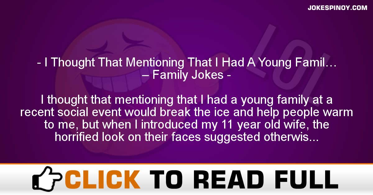 I Thought That Mentioning That I Had A Young Famil… – Family Jokes