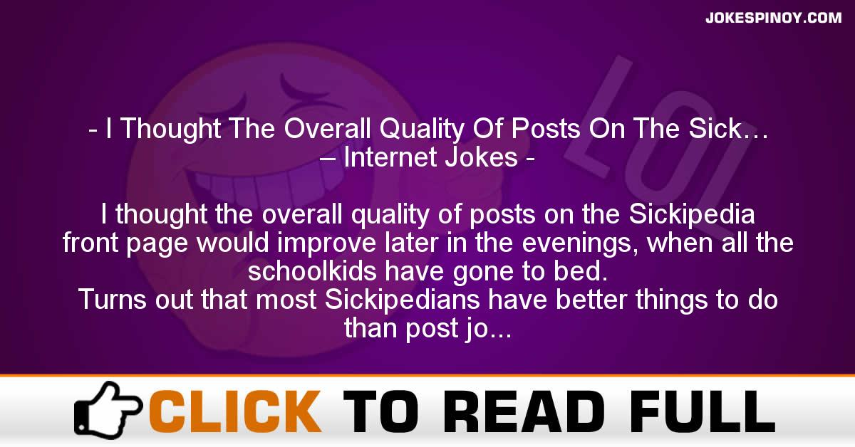 I Thought The Overall Quality Of Posts On The Sick… – Internet Jokes