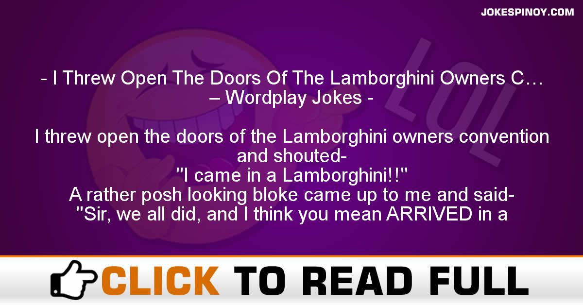 I Threw Open The Doors Of The Lamborghini Owners C… – Wordplay Jokes
