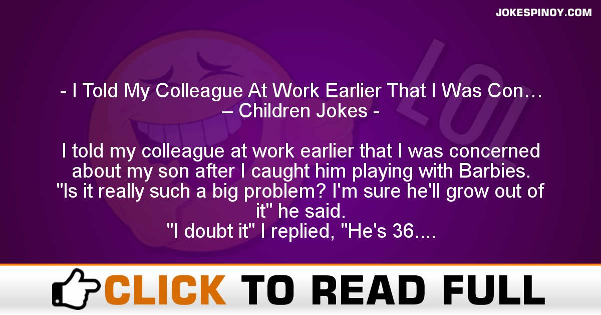 I Told My Colleague At Work Earlier That I Was Con… – Children Jokes