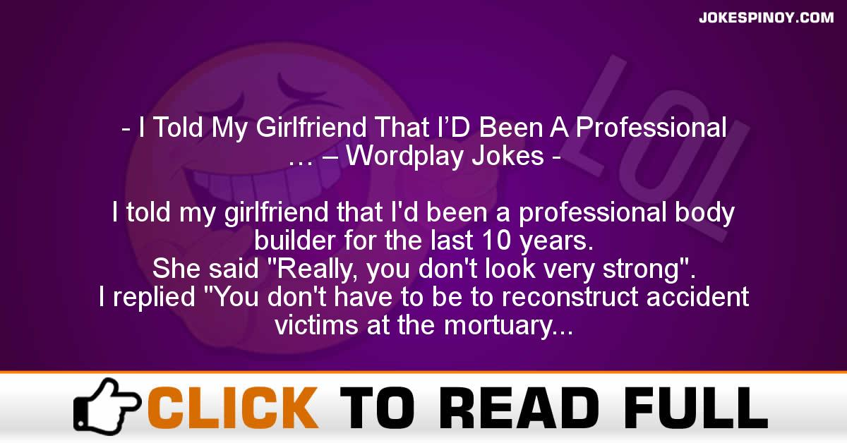 I Told My Girlfriend That I'D Been A Professional … – Wordplay Jokes