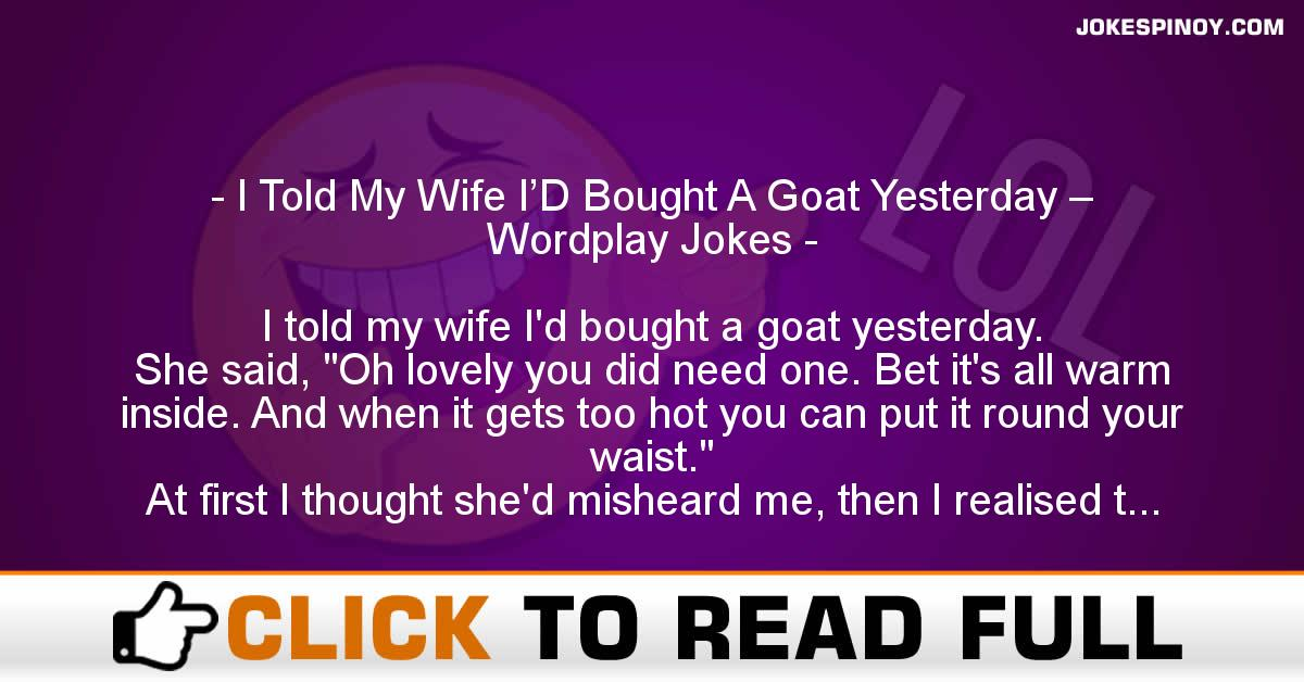 I Told My Wife I'D Bought A Goat Yesterday – Wordplay Jokes