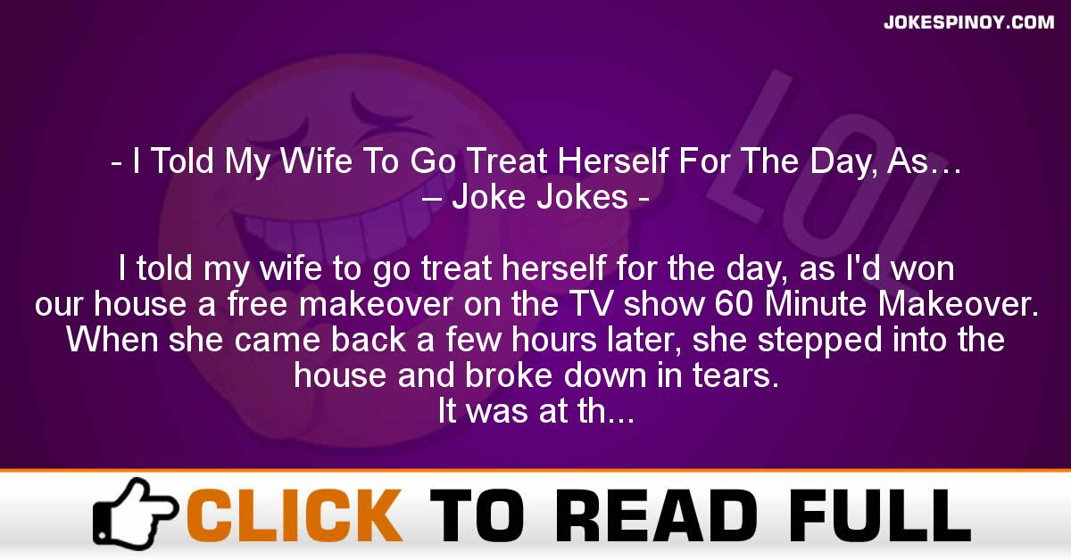I Told My Wife To Go Treat Herself For The Day, As… – Joke Jokes