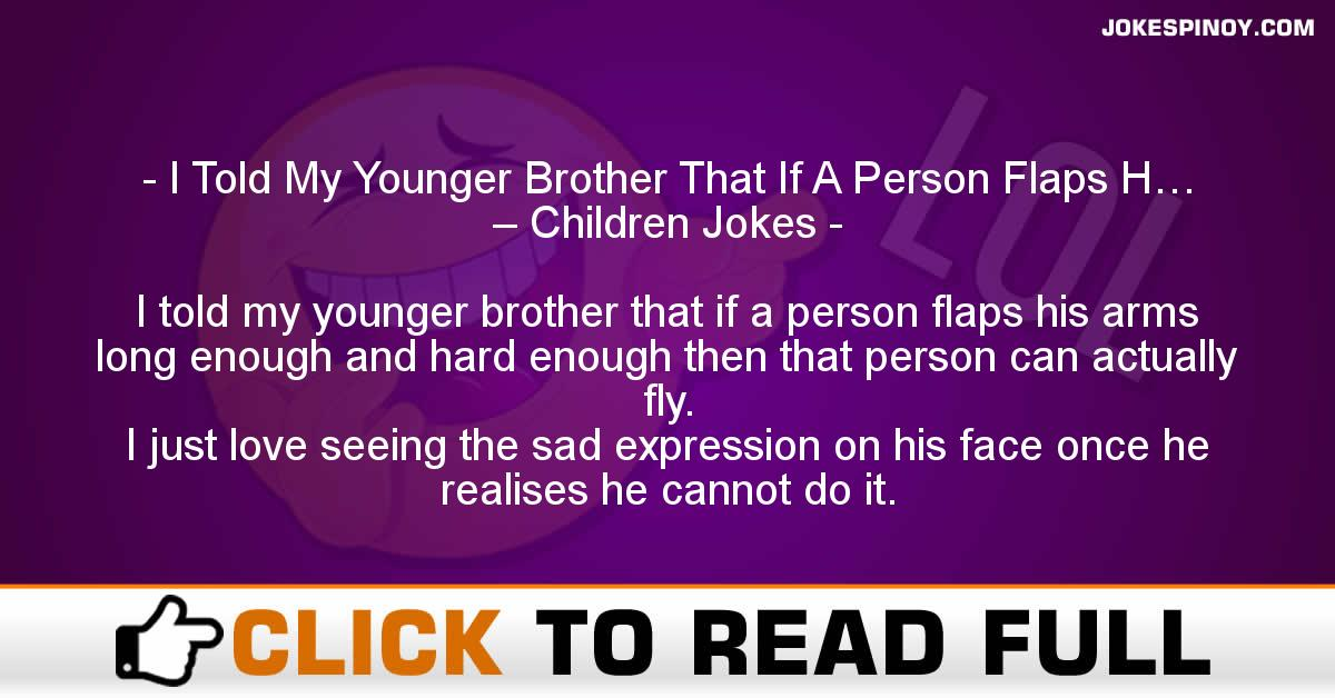 I Told My Younger Brother That If A Person Flaps H… – Children Jokes