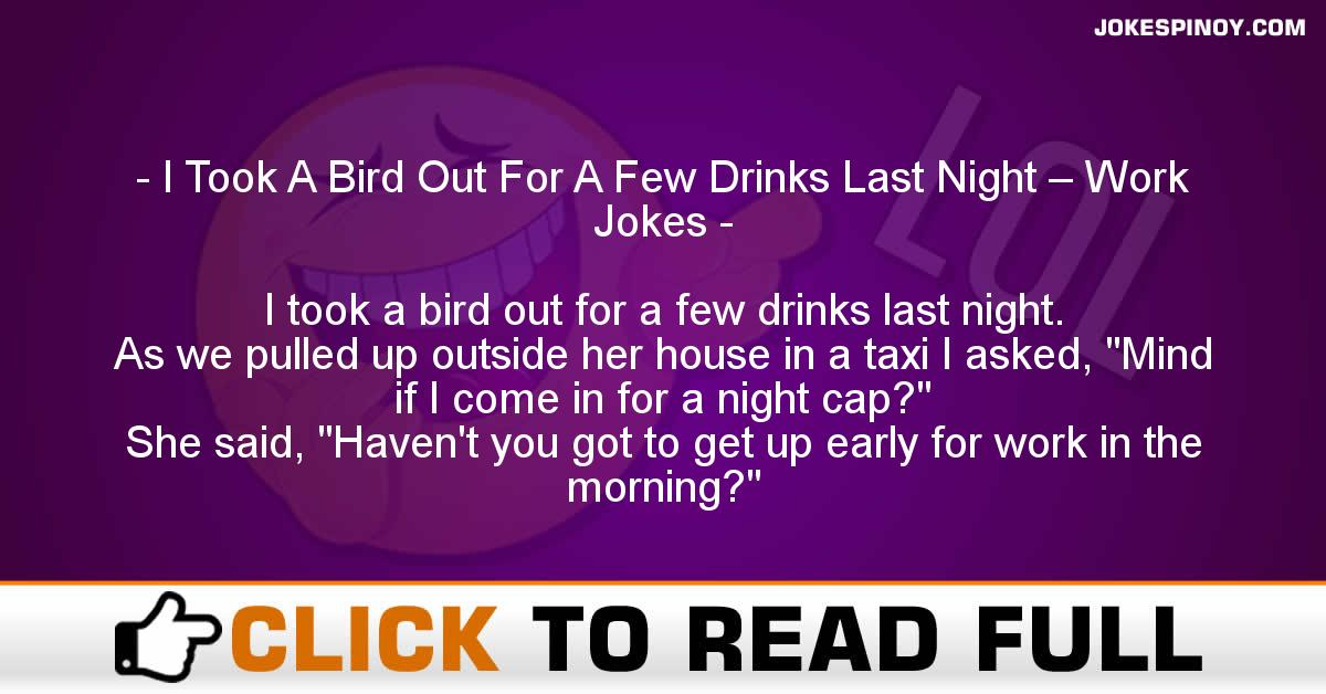 I Took A Bird Out For A Few Drinks Last Night – Work Jokes