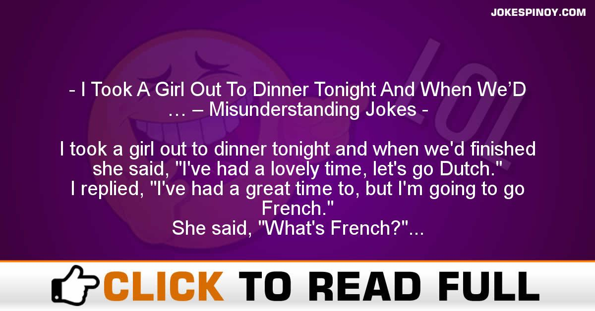 I Took A Girl Out To Dinner Tonight And When We'D … – Misunderstanding Jokes