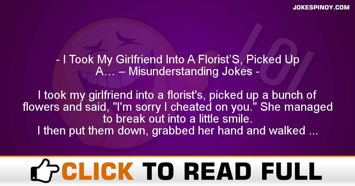 I Took My Girlfriend Into A Florist'S, Picked Up A… – Misunderstanding Jokes