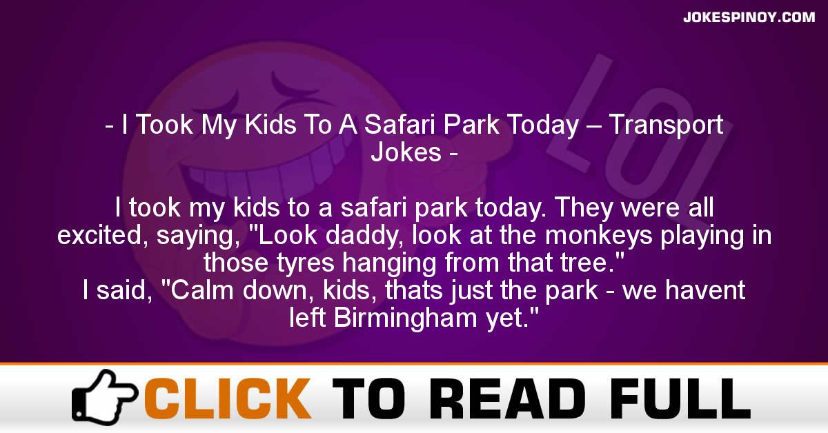 I Took My Kids To A Safari Park Today – Transport Jokes