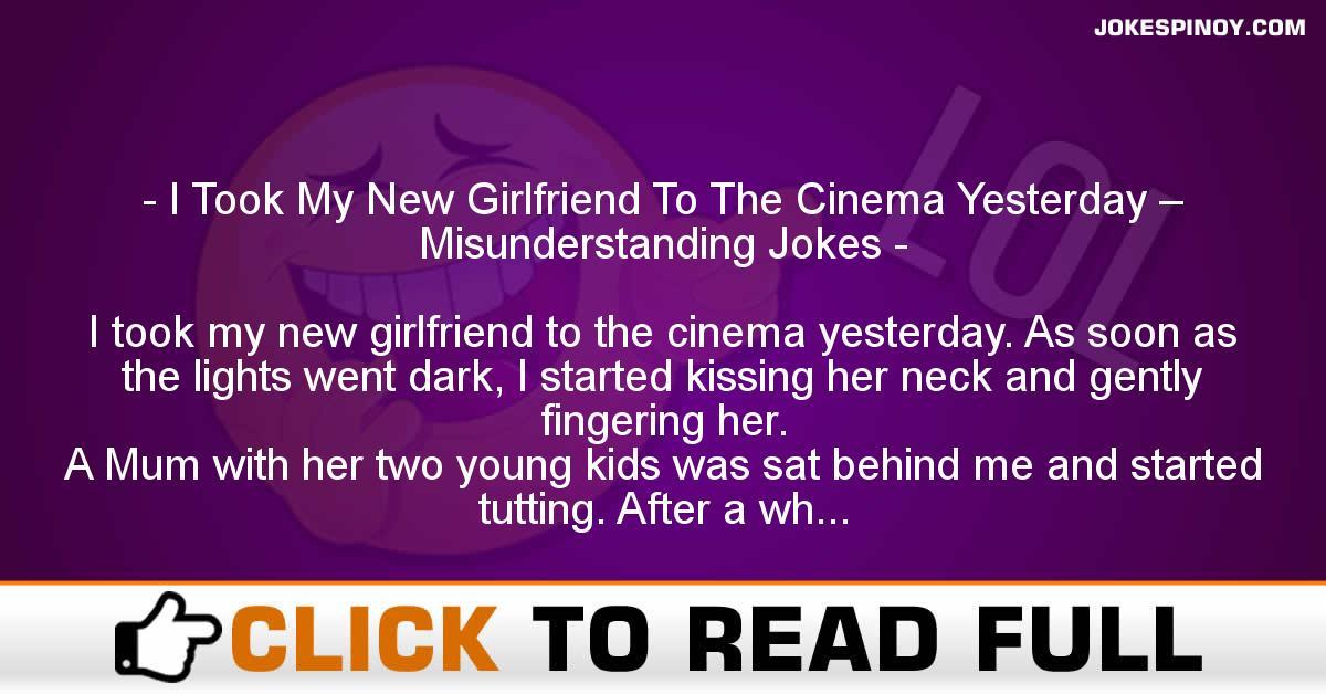 I Took My New Girlfriend To The Cinema Yesterday – Misunderstanding Jokes