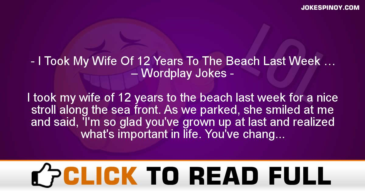 I Took My Wife Of 12 Years To The Beach Last Week … – Wordplay Jokes