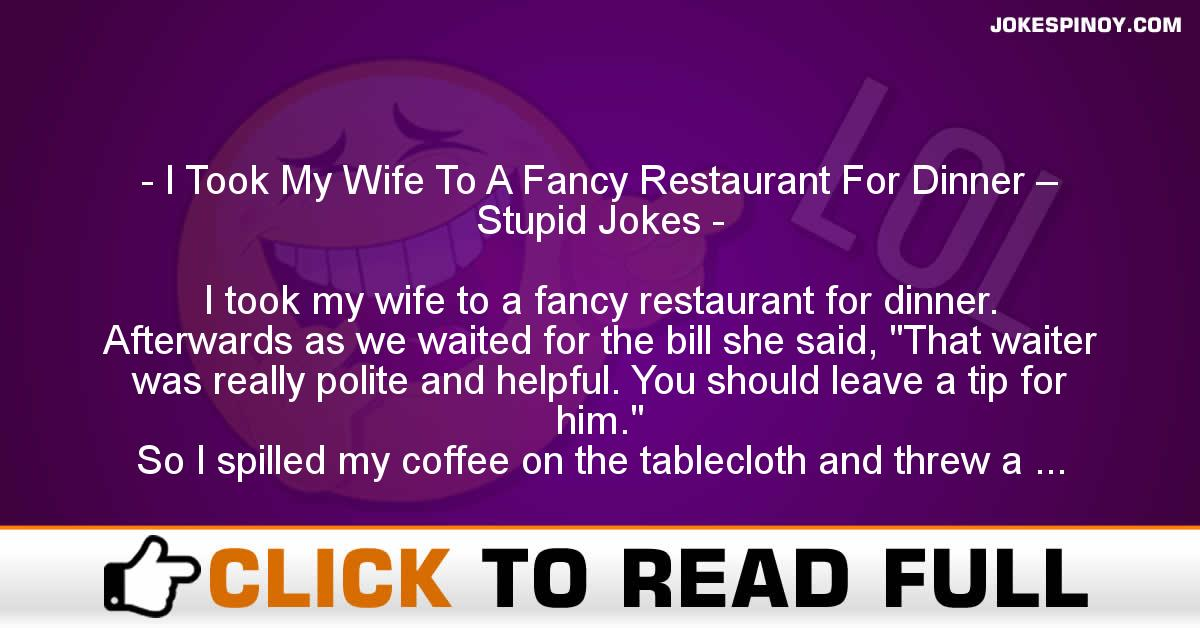 I Took My Wife To A Fancy Restaurant For Dinner – Stupid Jokes