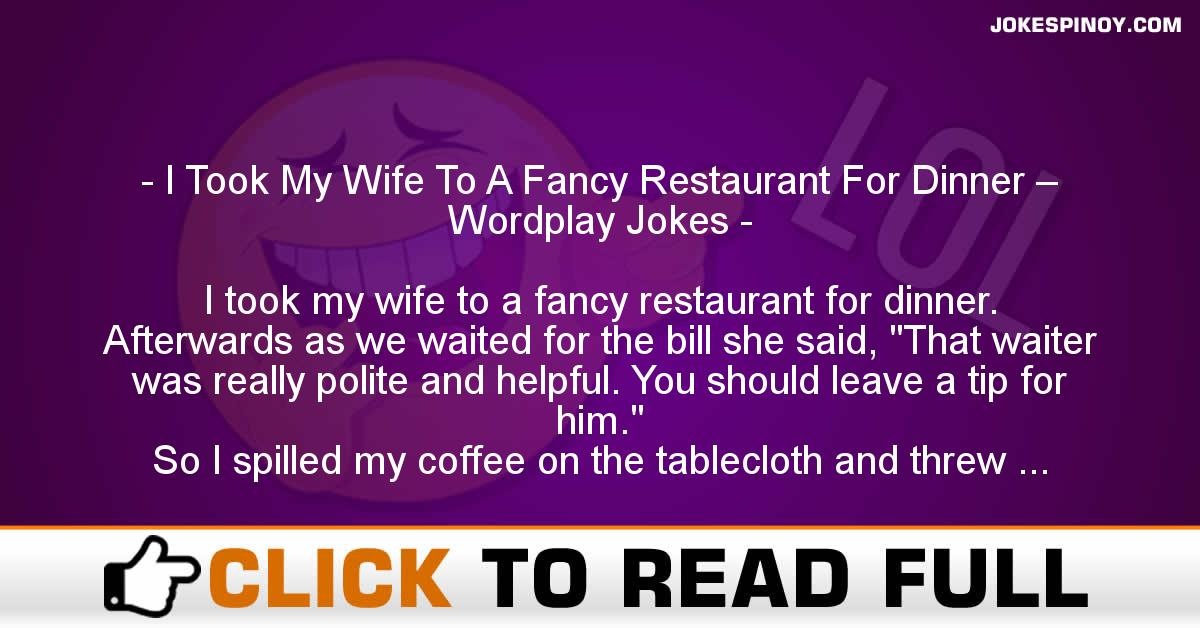 I Took My Wife To A Fancy Restaurant For Dinner – Wordplay Jokes