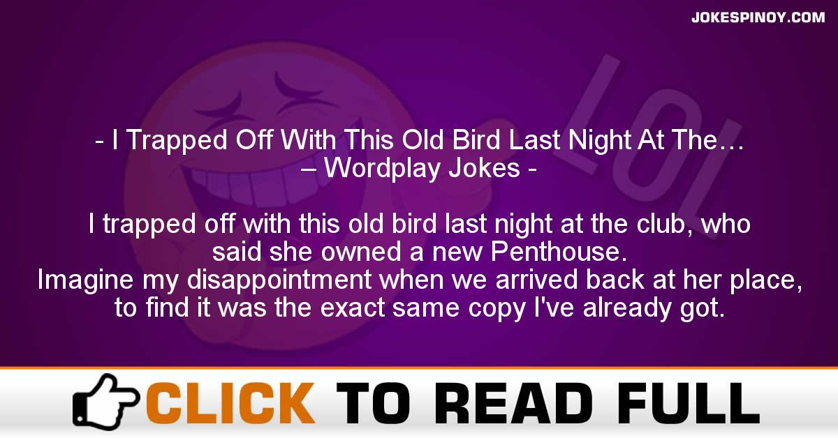 I Trapped Off With This Old Bird Last Night At The… – Wordplay Jokes