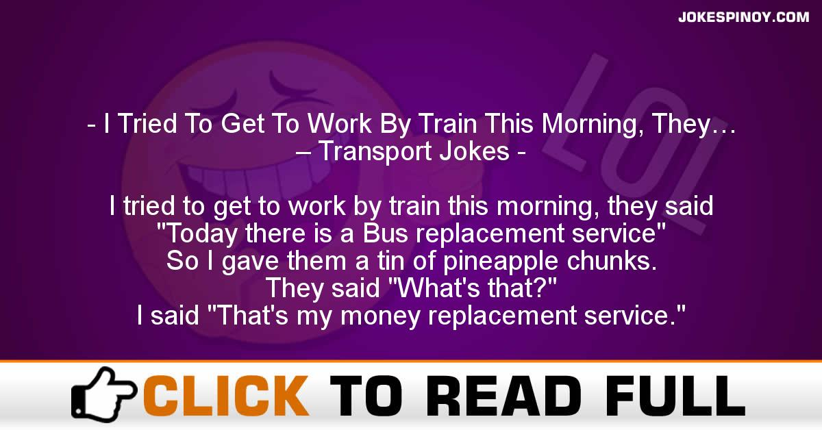 I Tried To Get To Work By Train This Morning, They… – Transport Jokes