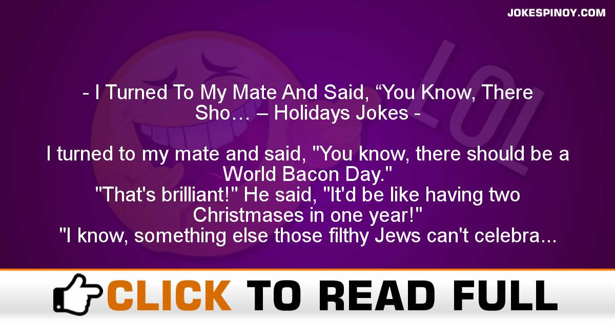 "I Turned To My Mate And Said, ""You Know, There Sho… – Holidays Jokes"