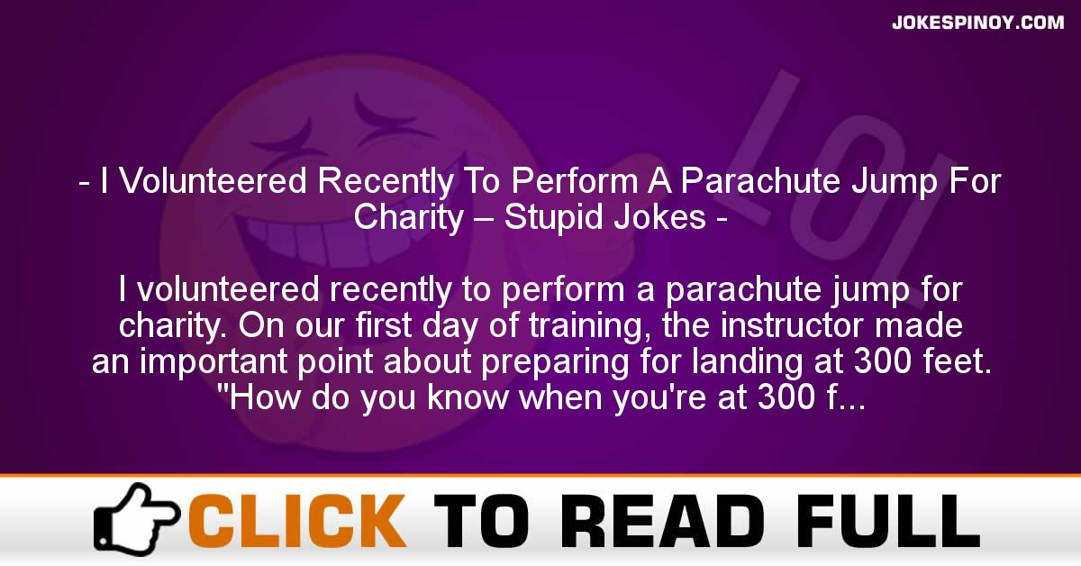I Volunteered Recently To Perform A Parachute Jump For Charity – Stupid Jokes