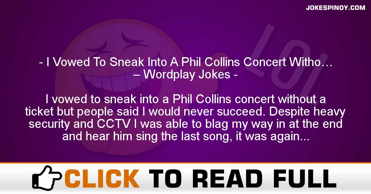 I Vowed To Sneak Into A Phil Collins Concert Witho… – Wordplay Jokes