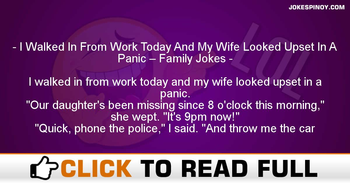 I Walked In From Work Today And My Wife Looked Upset In A Panic – Family Jokes