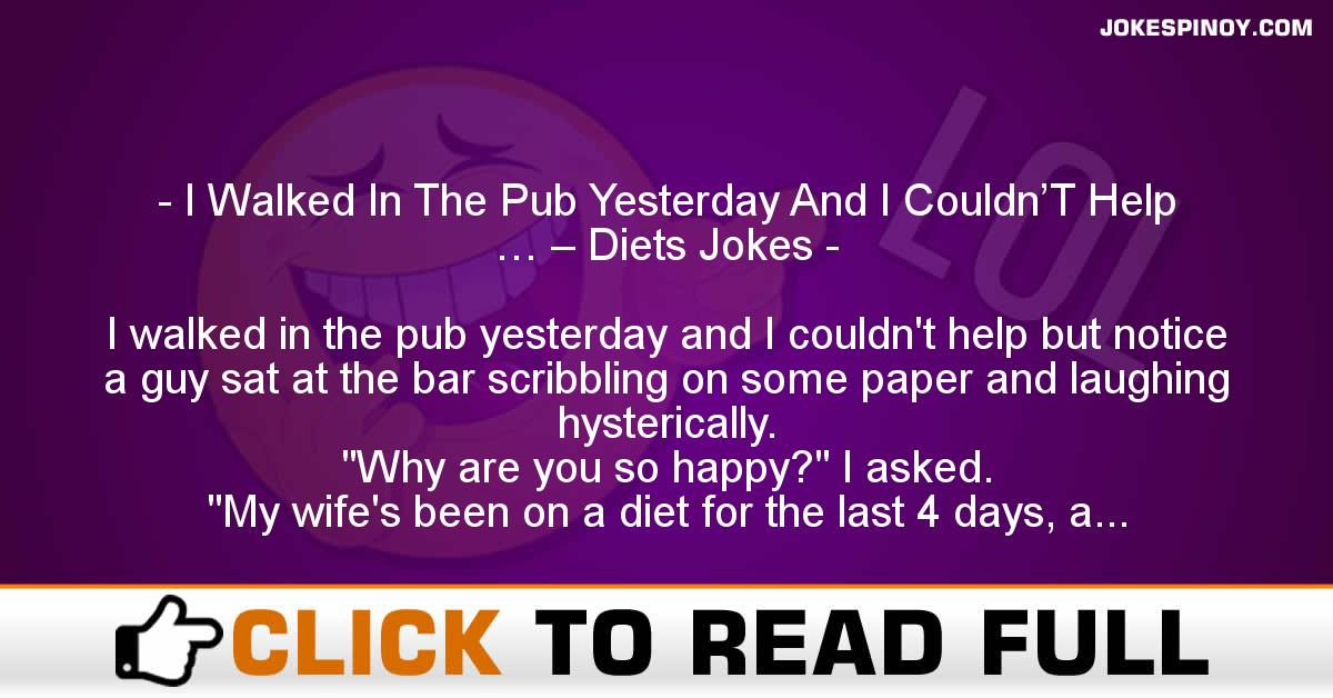 I Walked In The Pub Yesterday And I Couldn'T Help … – Diets Jokes