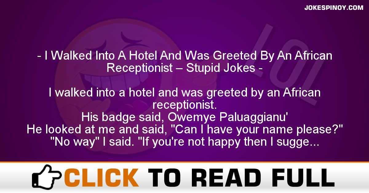 I Walked Into A Hotel And Was Greeted By An African Receptionist – Stupid Jokes