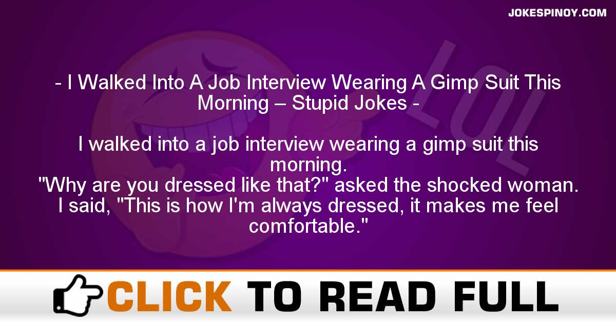I Walked Into A Job Interview Wearing A Gimp Suit This Morning – Stupid Jokes