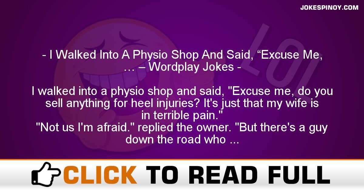 "I Walked Into A Physio Shop And Said, ""Excuse Me, … – Wordplay Jokes"