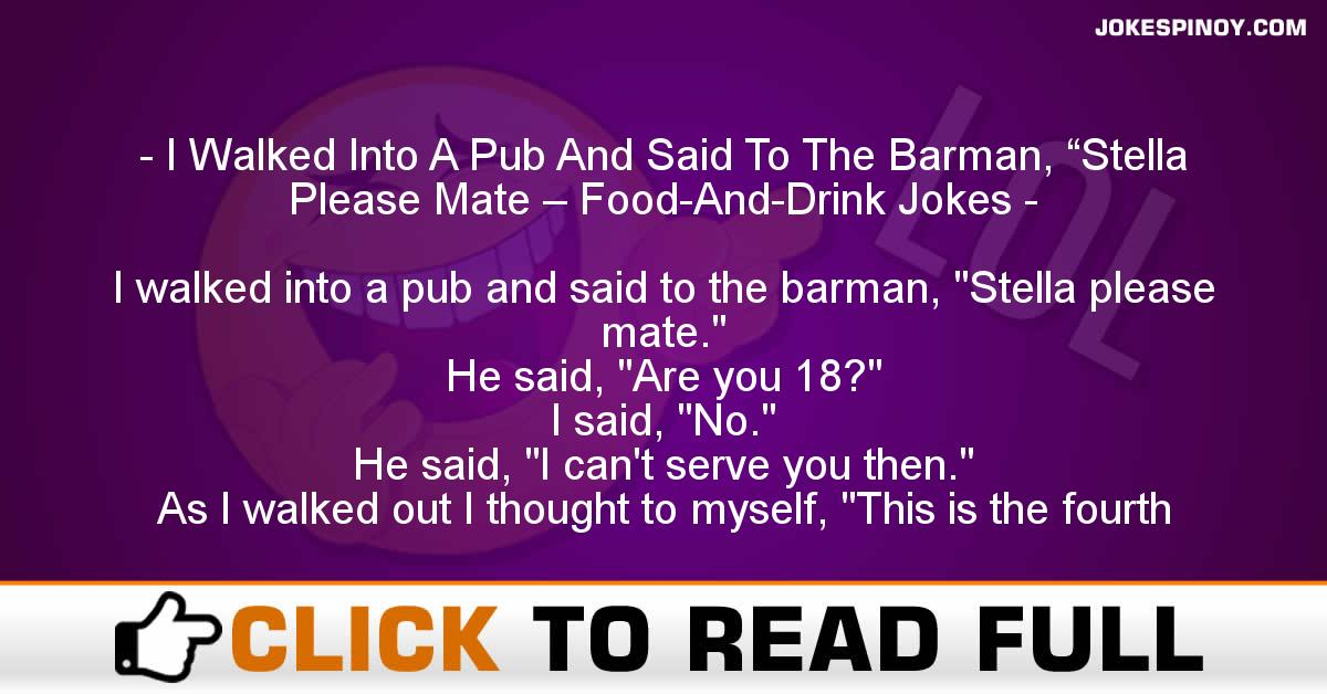"""I Walked Into A Pub And Said To The Barman, """"Stella Please Mate – Food-And-Drink Jokes"""