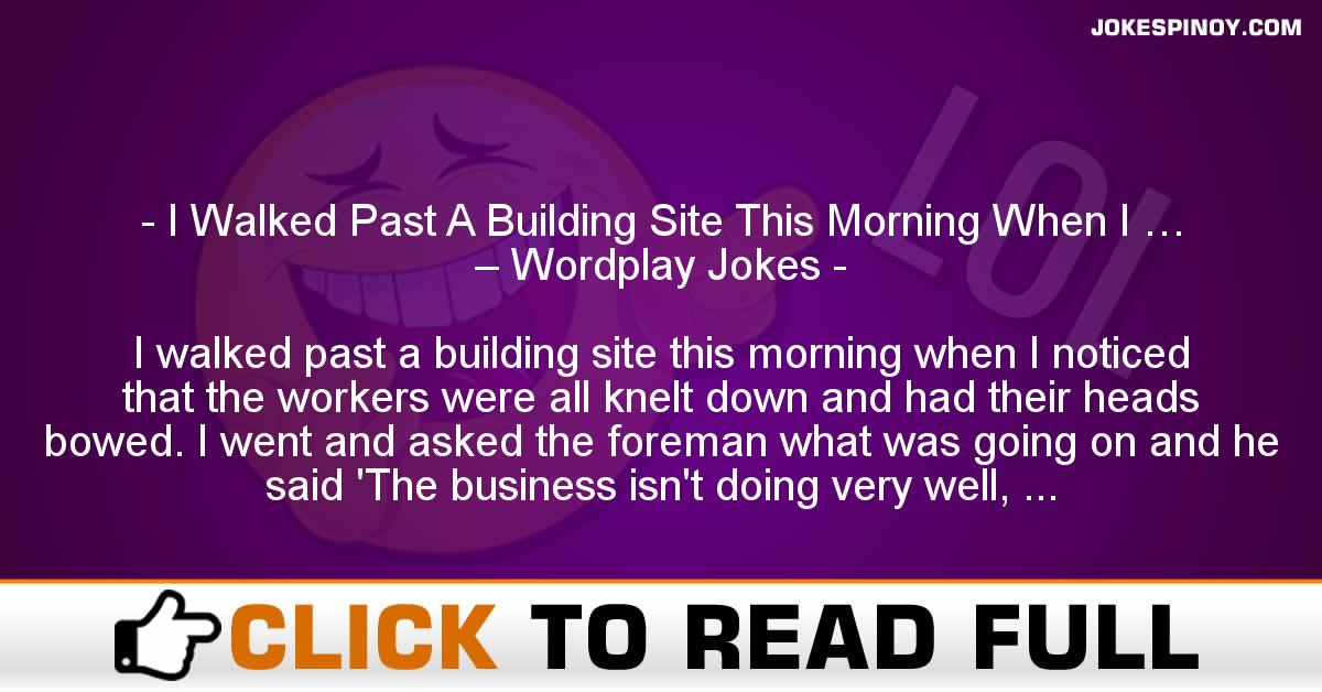 I Walked Past A Building Site This Morning When I … – Wordplay Jokes