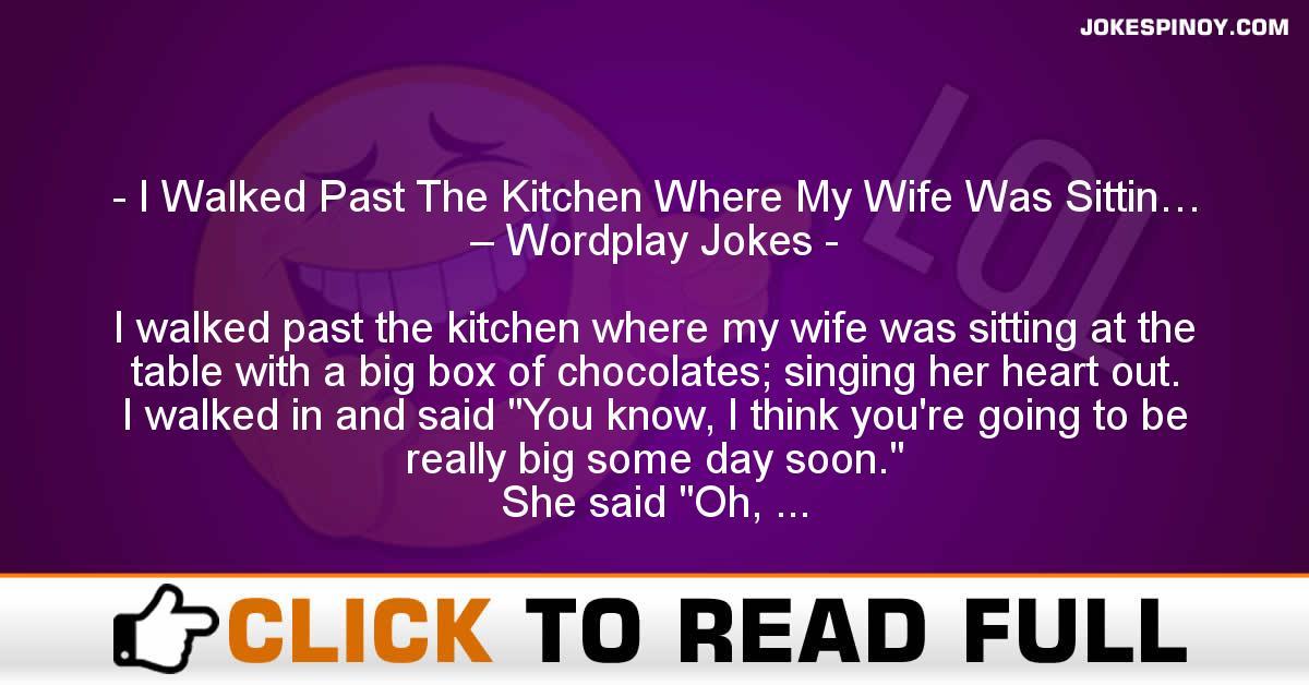 I Walked Past The Kitchen Where My Wife Was Sittin… – Wordplay Jokes