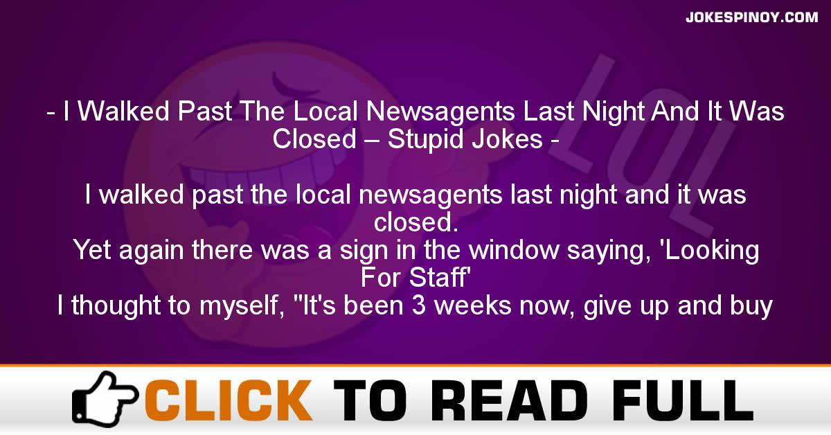 I Walked Past The Local Newsagents Last Night And It Was Closed – Stupid Jokes