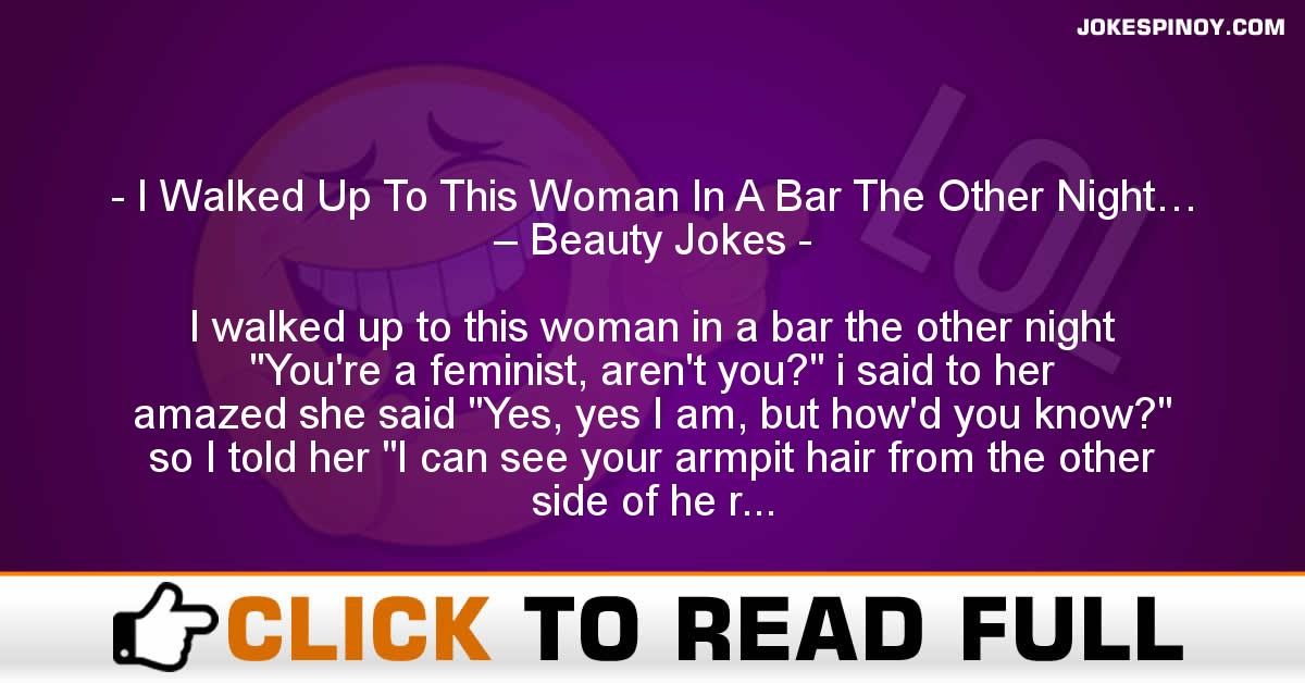 I Walked Up To This Woman In A Bar The Other Night… – Beauty Jokes