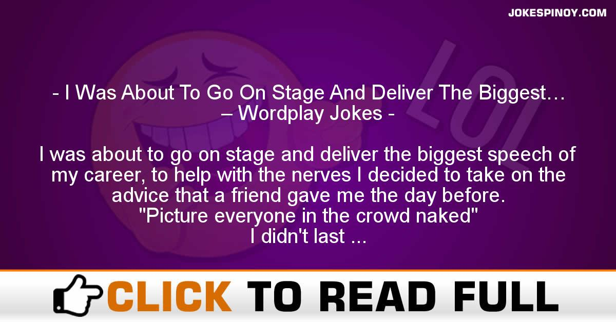 I Was About To Go On Stage And Deliver The Biggest… – Wordplay Jokes