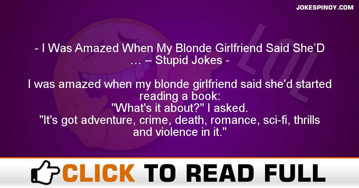 I Was Amazed When My Blonde Girlfriend Said She'D … – Stupid Jokes