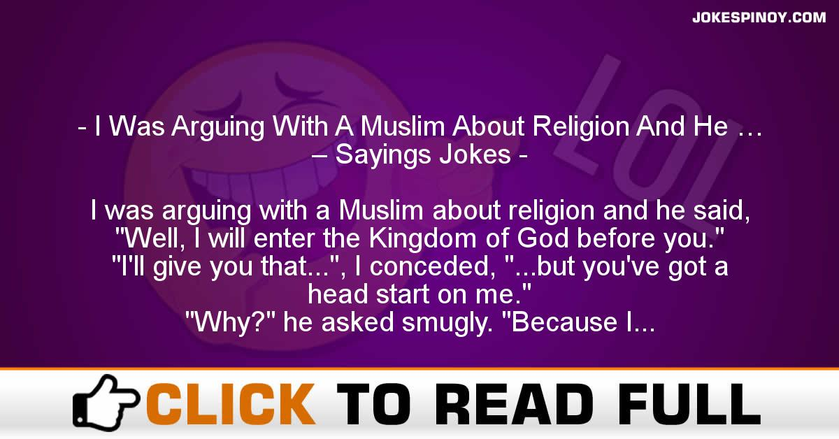 I Was Arguing With A Muslim About Religion And He … – Sayings Jokes