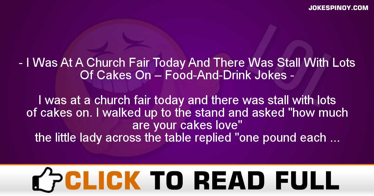 I Was At A Church Fair Today And There Was Stall With Lots Of Cakes On – Food-And-Drink Jokes