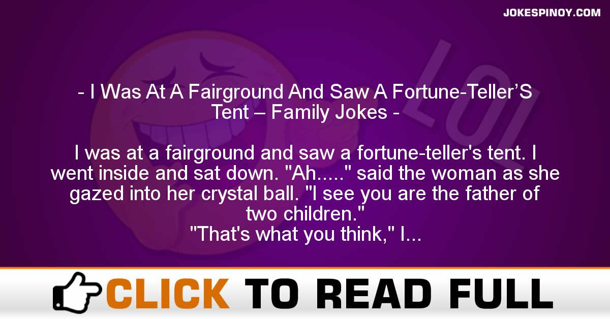 I Was At A Fairground And Saw A Fortune-Teller'S Tent – Family Jokes