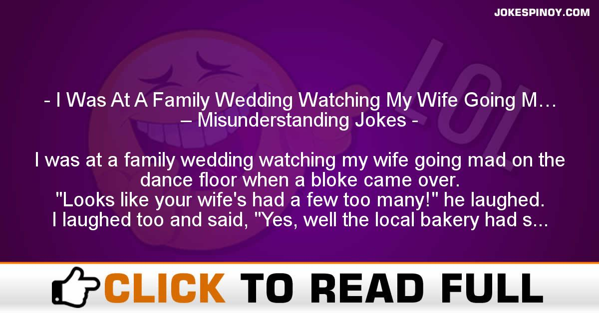 I Was At A Family Wedding Watching My Wife Going M… – Misunderstanding Jokes