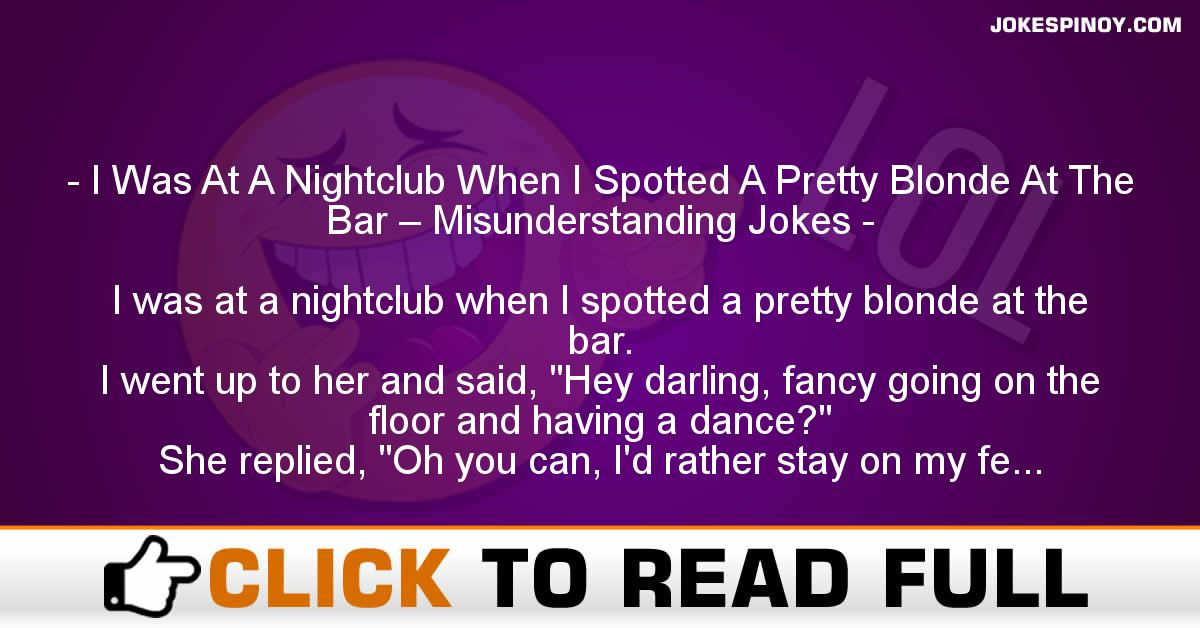 I Was At A Nightclub When I Spotted A Pretty Blonde At The Bar – Misunderstanding Jokes