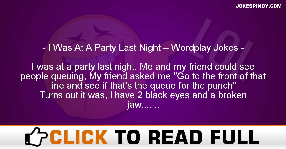I Was At A Party Last Night – Wordplay Jokes