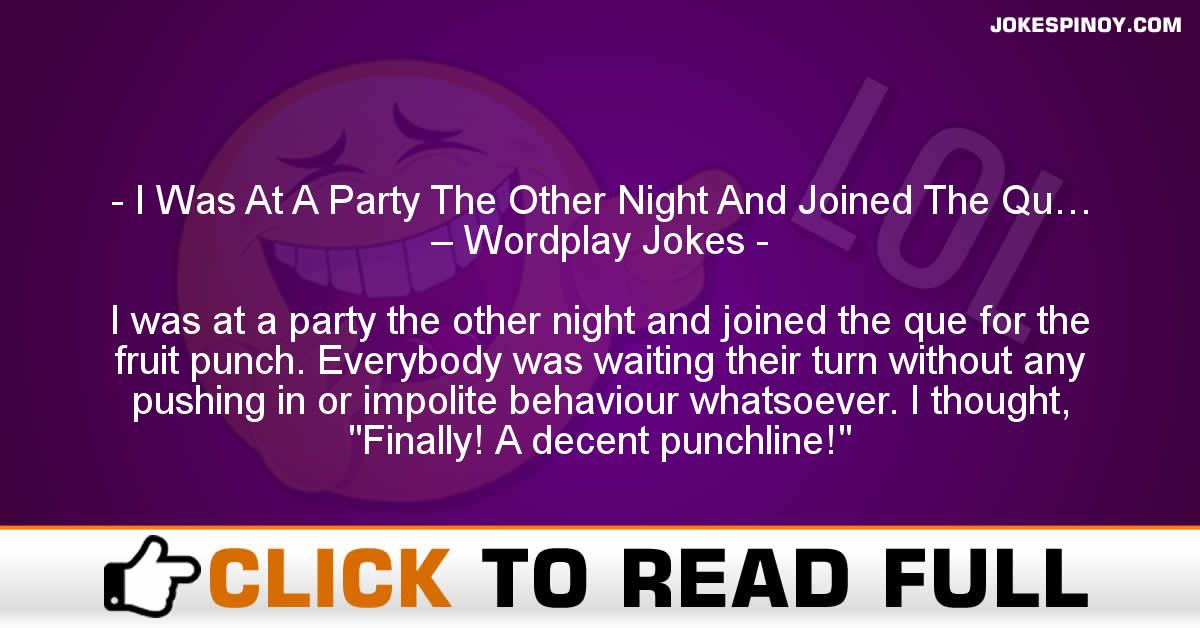 I Was At A Party The Other Night And Joined The Qu… – Wordplay Jokes